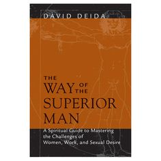 The Way of the Superior Man- A spiritual guide to mastering the challenges of women, work, and sexual desire. Discussing male & female archetypes, this book is a great read for both men and women.