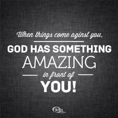 When things come against you God has something amazing in front of you - Joel Osteen
