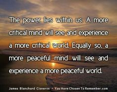 Please consider subscribing to our wonderful social media communities:       INSTAGRAM: Instagram.com/youhavechosentoremember TWITTER: Twitter.com/Chosen2Remember YOUTUBE: YouTube.com/user/peaceofmindnow PINTEREST:  Pinterest.com/chosen2remember/inspirational-quotes                             Excerpt from the book 'You Have Chosen to Remember' by James Blanchard Cisneros. Purchase info: http://www.amazon.com/You-Have-Chosen-Remember-Perception-ebook/dp/B005JV5FFA/