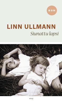 Siunattu lapsi Tekijä: Ullmann, Linn Kustantaja: WSOY Vuosi: 2013