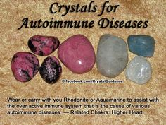 Crystal Guidance: Crystal Tips and Prescriptions - Autoimmune Diseases. Top Recommended Crystals: Rhodonite or Aquamarine  Additional Crystal Recommendations: Red Aventurine, Rhodochrosite, or Zincite.  Autoimmune diseases are typically associated with the Higher Heart chakra. Wear or carry with you Rhodonite or Aquamarine to assist with the over active immune system that is the cause of various autoimmune diseases.