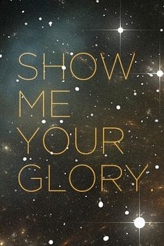 show me your glory, say it whenever you are looking for God and can't seem to connect with Him Glory Quotes, Connecting With God, He Is My Everything, All Names, Bible Truth, Youth Ministry, Speak The Truth, Jesus Loves Me, Show Me Your