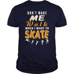 Cool Dont make me walk when I want to SKATE SKATEBOARDING SKATEBOARDER SKATEBOARD Girl Boy Dad Mom Man Men Woman Women T-Shirts