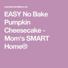 EASY No Bake Pumpkin Cheesecake - Mom's SMART Home®