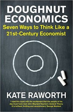 Doughnut economics : seven ways to think like a 21st-century economist / Kate Raworth - https://bib.uclouvain.be/opac/ucl/fr/chamo/chamo%3A1960995?i=0