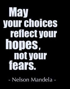 Nelson Mandela Quote: May your choices reflect your hopes not your fears. (Bits of Truth. all quotes) Now Quotes, Words Quotes, Great Quotes, Wise Words, Quotes To Live By, Motivational Quotes, Life Quotes, Inspirational Quotes, Faith Quotes
