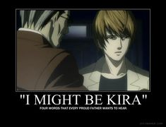 I Might Be Kira by crazyfangirl2.deviantart.com on @deviantART Anctually, 'every proud father NEEDS to hear'.