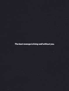 The Best Revenge is Living Well Without You.