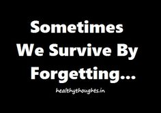 sometimes we survive by forgetting-thought for the day-good-quotes-morning