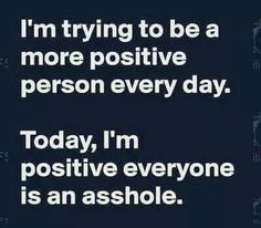 """I'm trying to be a more positive person..."""