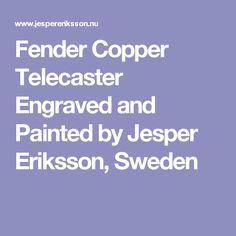 Fender Copper Telecaster Engraved and Painted by Jesper Eriksson, Sweden