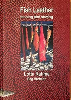 Fish Leather: tanning and sewing with traditional methods Tanning Deer Hide, Skins Clothing, Fun Crafts, Crafts For Kids, Apocalypse Survival, Thing 1, Wilderness Survival, Native Art, Libros