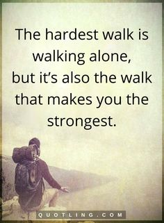 The hardest walk is walking alone., but it's also the walk that makes you the strongest. Great Quotes, Quotes To Live By, Me Quotes, Motivational Quotes, Inspirational Quotes, The Words, Walking Quotes, Video Motivation, Alone Quotes