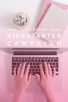 How to Kickstart you Kickstarter Campaign!