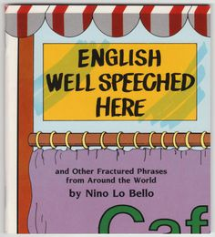 ENGLISH WELL SPEECHED HERE compiled by Nino Lo Bello. Softback, As New…