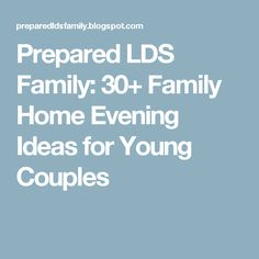 Prepared LDS Family: 30+ Family Home Evening Ideas for Young Couples