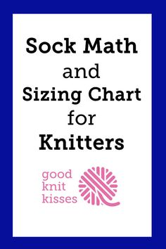 Sock Math & Sock Chart (measurements : Figure out how to size your knit socks with GoodKnit Kisses Sock Size Chart and sock math formulas. Knitting Blogs, Knitting Charts, Knitting Stitches, Knitting Needles, Knitting Projects, Knitting Socks, Knitting Patterns, Cross Stitches, Loom Knitting For Beginners