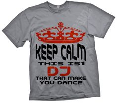 Keep calm this is 1 dj that can make you by ElevatedApparelPlus, $25.00 DJ shirt