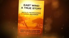 East Wind A True Story  By Jacqueline Richards   & Lessil Richards.   Produced by Dante T. Richards