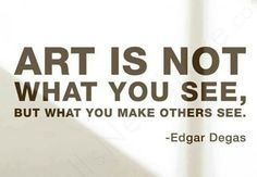 Art is not what you see, but what you make others see.  - Edgar Degas  #art #awesome #artist