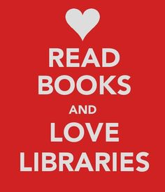 """""""Read books and love libraries."""""""