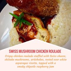 SWISS MUSHROOM CHICKEN ROULADE -- Crispy chicken roulade stuffed with Swiss cheese, shiitake mushrooms, artichokes, rested over white asparagus risotto; topped with a smoky chipotle raspberry jam