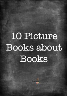 10 picture books about books + activity ideas