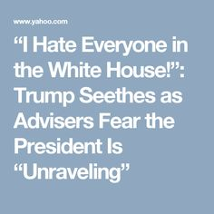 """""""I Hate Everyone in the White House!"""": Trump Seethes as Advisers Fear the President Is """"Unraveling"""""""