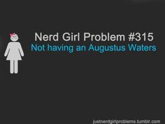 thank you whoever made this pin! I adore that book soooo much! And I need an Augustus Waters :)