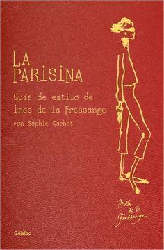 Ines de la Fressange - verdadero icono de la elegancia parisina - revela en este libro los secretos de una parisina chic.