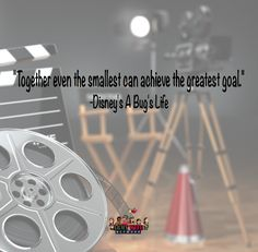 """""""Together even the smallest can achieve the greatest goal."""" -Disney's A Bug's Life"""