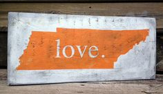 Tennessee love Orange and White distressed wood sign. I need this to help me not feel so home sick for the south!