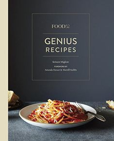 Food52 Genius Recipes: 100 Recipes That Will Change the Way You Cook by Kristen Miglore