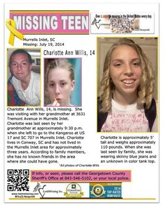 7/19/2014: Charlotte Ann Wills, age 14, is missing from Murrells Inlet, South Carolina. She was last seen by her grandmother around 9:30 p.m. at the grandmother's home on Tremont Avenue before she left to go to the Kangaroo Convenience Store at US 17 and SC 707. According to family members, Charlotte has no known friends in the area where she could have gone. She lives in Conway, SC and has not lived in the Murrells Inlet area for approximately three years.   ***Thank you for repinning!