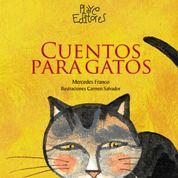 """""""Cuentos para Gatos"""", Mercedes Franco - Carmen Salvador. Playco editores. Atentos, los gatos de este libro escuchan cuentos inventados para ellos, porque no hay nada más consentido que un gato en casa. Simpáticas historias que mantienen al lector más atento que los gatos que las escuchan, donde los sentimientos y la empatía hacen posible entender el mundo felino, y sus metáforas al humano. Ricamente ilustrado, es un libro para volver a él (y quizás puedas invitar a un gato)."""