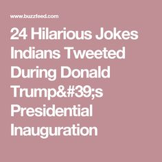 24 Hilarious Jokes Indians Tweeted During Donald Trump's Presidential Inauguration