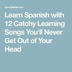 Learn Spanish with 12 Catchy Learning Songs You'll Never Get Out of Your Head