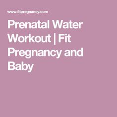 Prenatal Water Workout | Fit Pregnancy and Baby