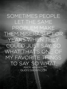 http://quotesberry.com/post/81473787380/sometimes-people-let-the-same-problem-make-them-miserabl