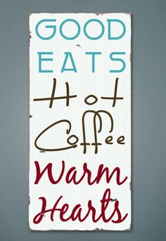 Good Eats, Hot Coffee, Warm Hearts - Typography Painting / Word Art on Wood Sign. $50.00, via Etsy.