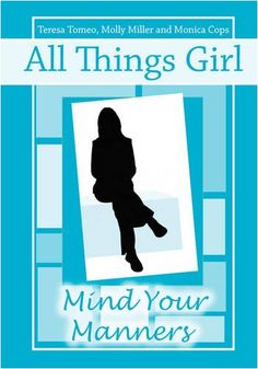 All Things Girl: Mind Your Manners by Teresa Tomeo,http://www.amazon.com/dp/0981885446/ref=cm_sw_r_pi_dp_Dt8Tsb1QP0VGC8GY