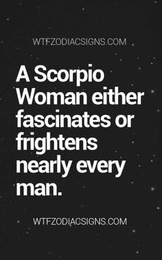 Scorpio woman! I know a few of the frightened weak men