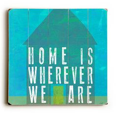 Home Is Wherever We Are  Planked Wooden Art Sign Wall by lisaweedn