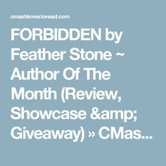 FORBIDDEN by Feather Stone ~ Author Of The Month  (Review, Showcase & Giveaway) » CMash Reads