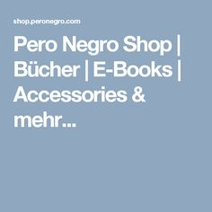 Pero Negro Shop | Bücher | E-Books | Accessories & mehr... My Books, Shop My, Shopping, Accessories, Pilgrims, Ornament