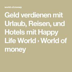 Geld verdienen mit Urlaub, Reisen, und Hotels mit Happy Life World › World of money Hotels, Math Equations, Vacation Travel, Earn Money, Products