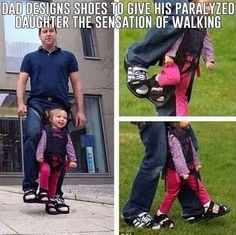 Amazing dad designs special shoes to help his paralized daughter experience what it's like to walk!!! So sweet! :D