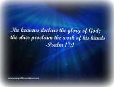 The heavens declare the glory of God, and the sky above proclaims his handiwork ~ Psalm 19:1 #scripture #Bible