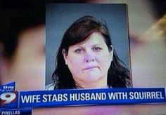 This woman who stabbed her husband with a squirrel