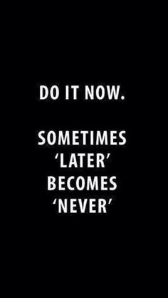 Quote, Do It Now